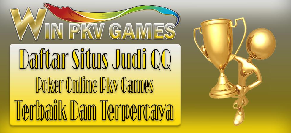 Daftar Situs Judi QQ Poker Online Pkv Games Terbaik Dan Terpercaya